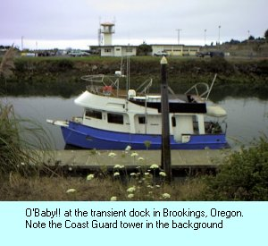 O'Baby!! at the transient dock in Brookings,_  Oregon. Note the Coast Guard tower in the background.